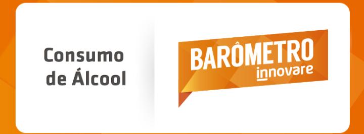 BARÔMETRO INNOVARE: O CONSUMO DE ÁLCOOL NO BRASIL